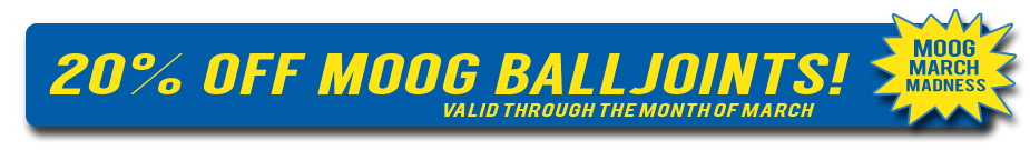 20 Percent off of Moog Ball Joints all March Long